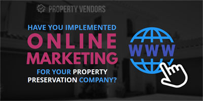 Online marketing for a property preservation company