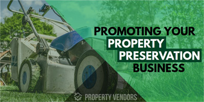How to promote your property preservation business