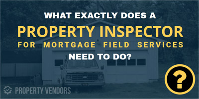 What is a Property Inspector in the mortgage field services industry?
